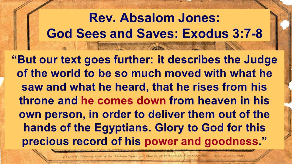 "Rev. Absalom Jones: God Sees and Saves: Exodus 3:7-8 ""But our text goes further: it describes the Judge of the world to be so much moved with what he"