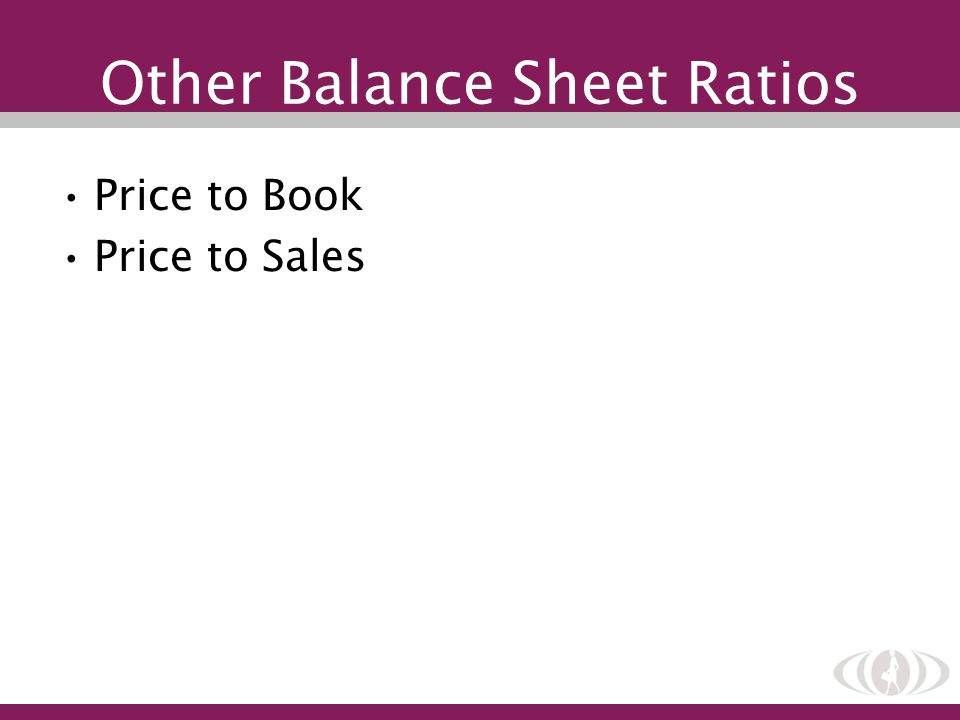 Other Balance Sheet Ratios Price to Book Price to Sales