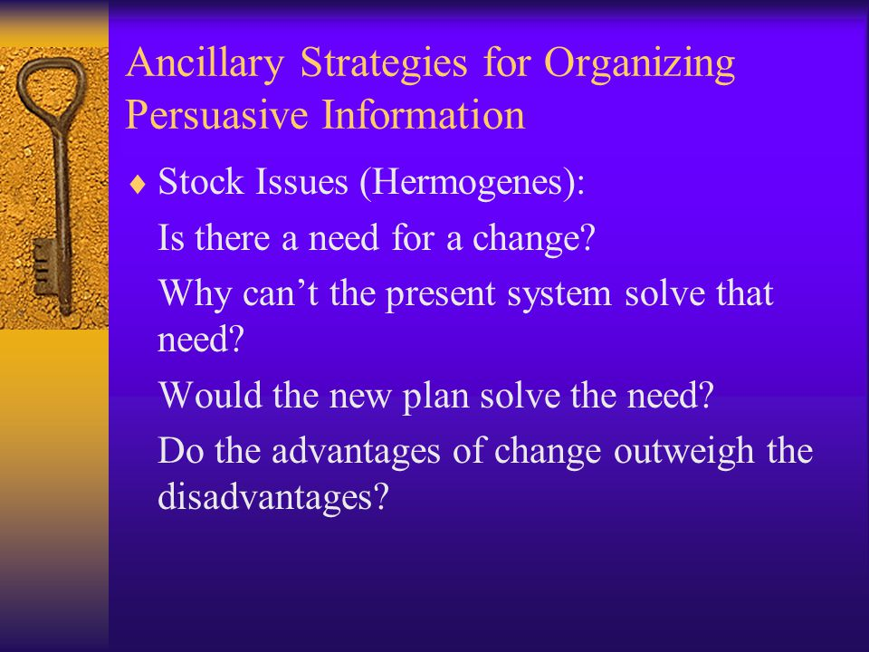 Ancillary Strategies for Organizing Persuasive Information  Stock Issues (Hermogenes): Is there a need for a change? Why can't the present system sol