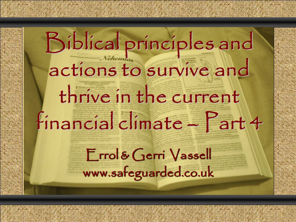 Biblical principles and actions to survive and thrive in the current financial climate – Part 4 Comunicación y Gerencia Errol & Gerri Vassell www.safeguarded.co.uk