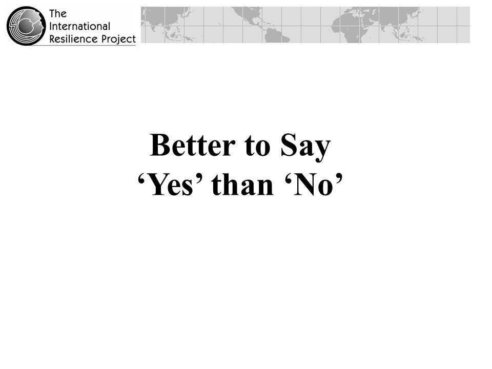 Better to Say 'Yes' than 'No'