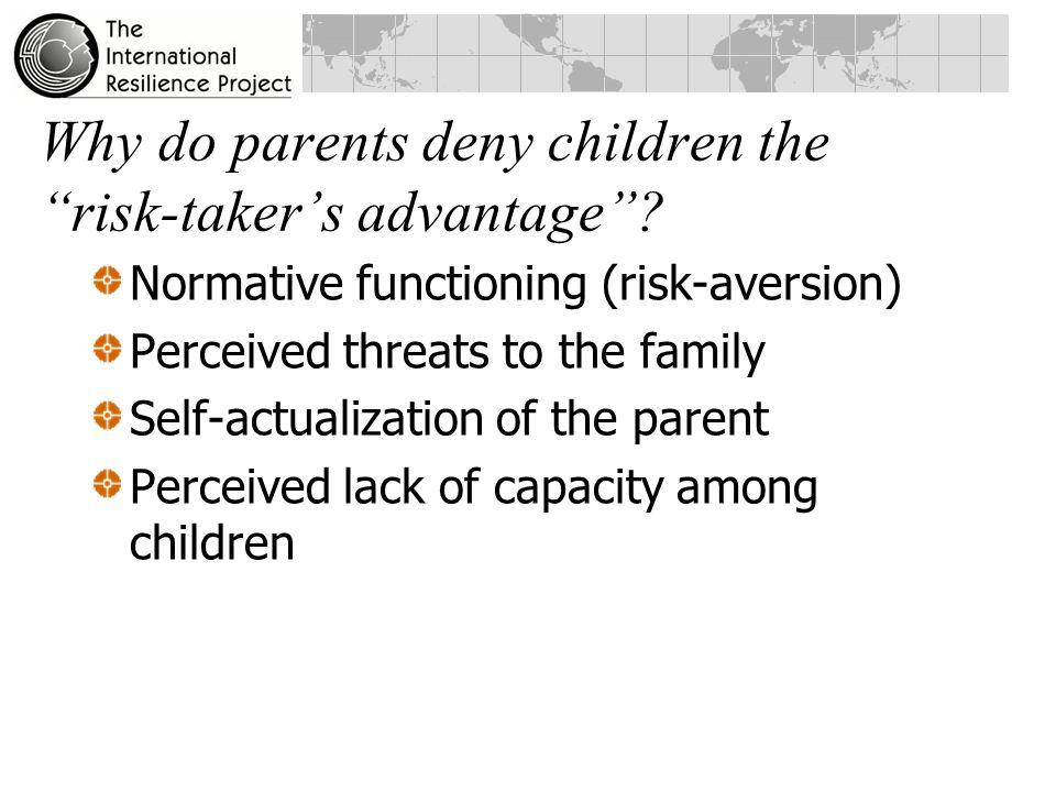 Why do parents deny children the risk-taker's advantage .