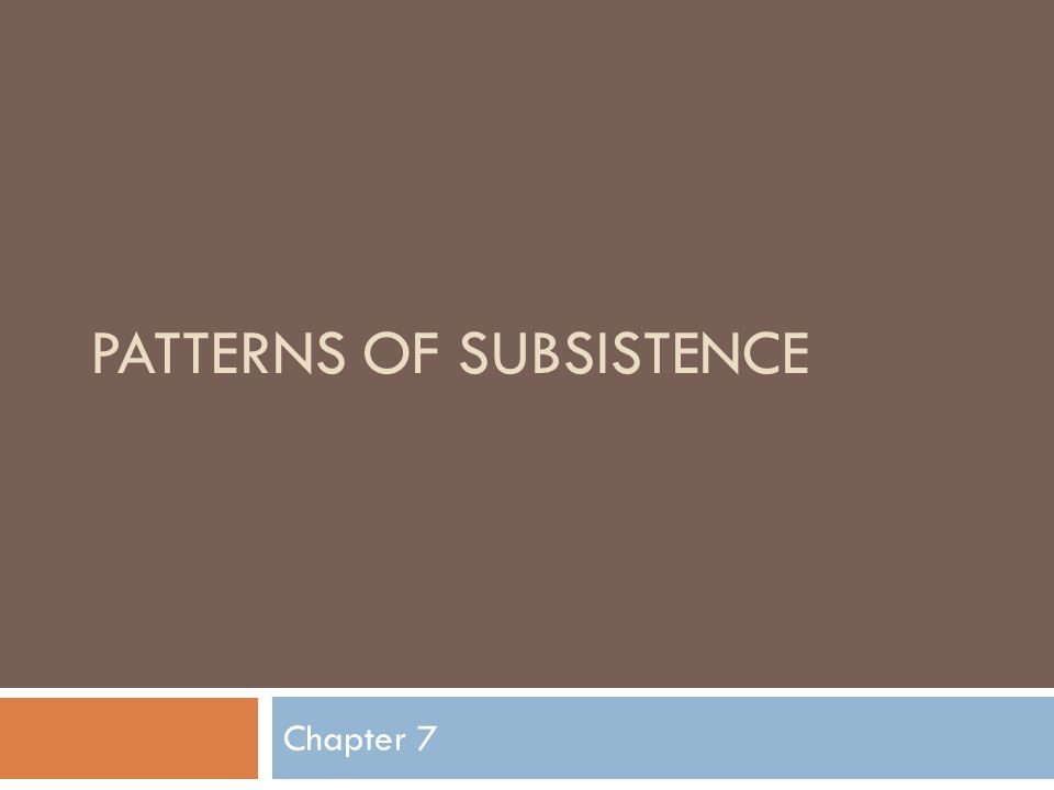 PATTERNS OF SUBSISTENCE Chapter 7
