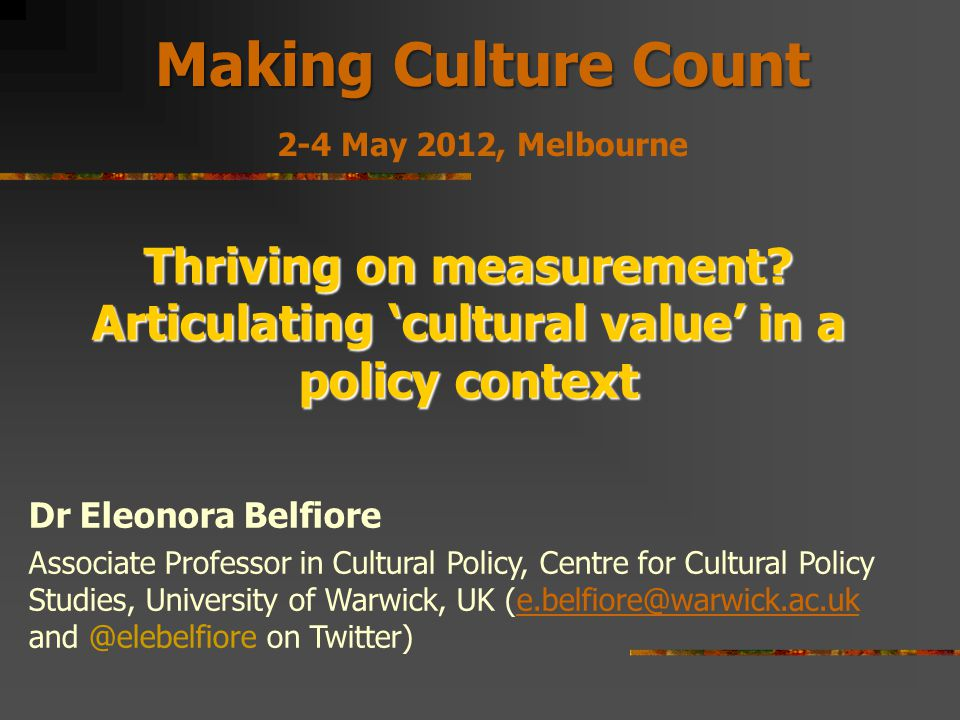 Making Culture Count 2-4 May 2012, Melbourne Thriving on measurement.
