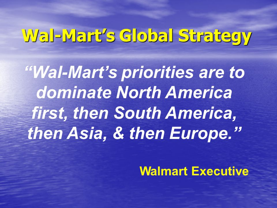 wal mart global strategy Wal mart global strategy 2418 words | 10 pages wal-martâ s global strategy overview  in the past two decades wal-mart has been the leading domestic retailer.
