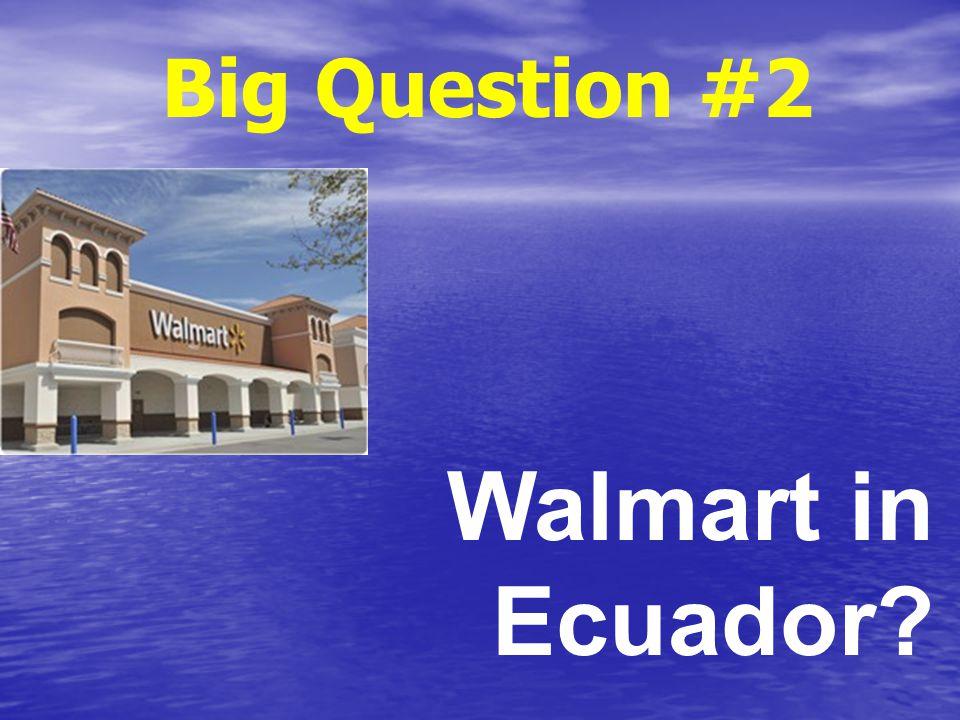 Big Question #2 Walmart in Ecuador