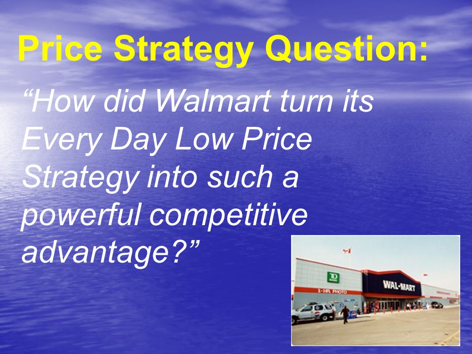 How did Walmart turn its Every Day Low Price Strategy into such a powerful competitive advantage Price Strategy Question: