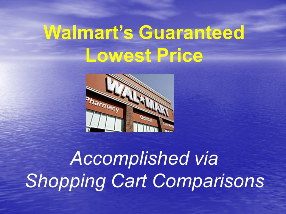 Walmart's Guaranteed Lowest Price Accomplished via Shopping Cart Comparisons