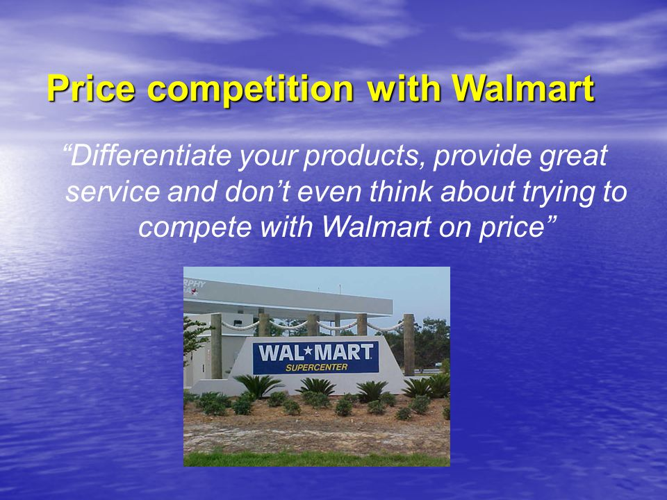 """""""Differentiate your products, provide great service and don't even think about trying to compete with Walmart on price"""" Price competition with Walmart"""