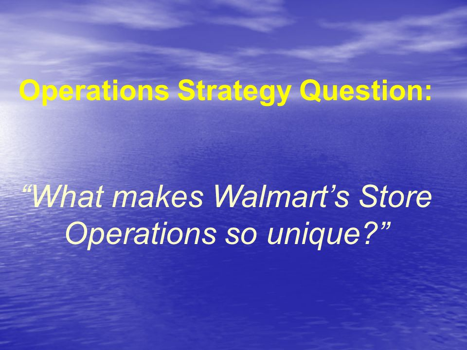Operations Strategy Question: What makes Walmart's Store Operations so unique?
