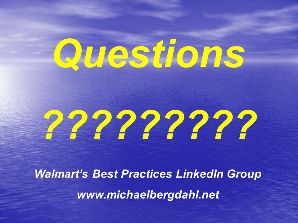 Questions Walmart's Best Practices LinkedIn Group www.michaelbergdahl.net