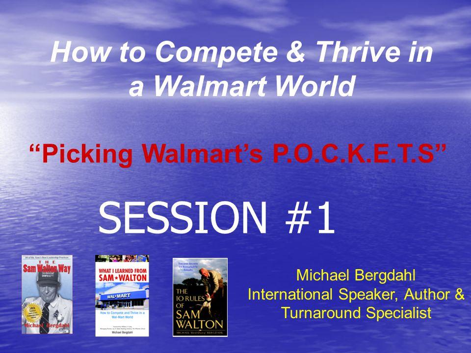 "How to Compete & Thrive in a Walmart World Michael Bergdahl International Speaker, Author & Turnaround Specialist ""Picking Walmart's P.O.C.K.E.T.S"" SE"