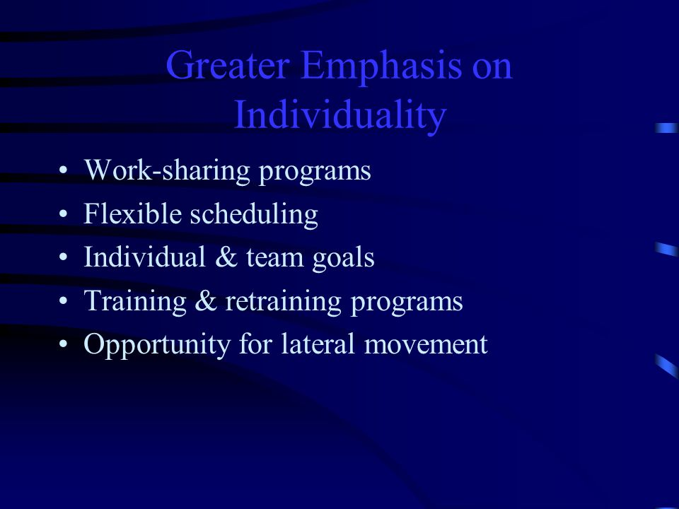Whole Person Involvement Individuals are asked to make a commitment to the organization through: –Voluntary overtime to finish task –Participation on special task forces or teams –Voluntary education in areas relating to job