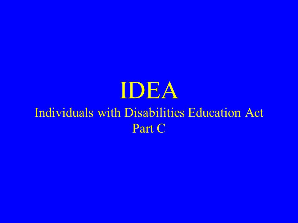 IDEA Individuals with Disabilities Education Act Part C