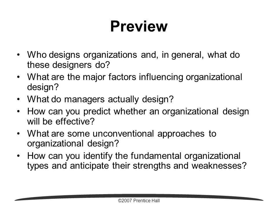 ©2007 Prentice Hall Preview Who designs organizations and, in general, what do these designers do.
