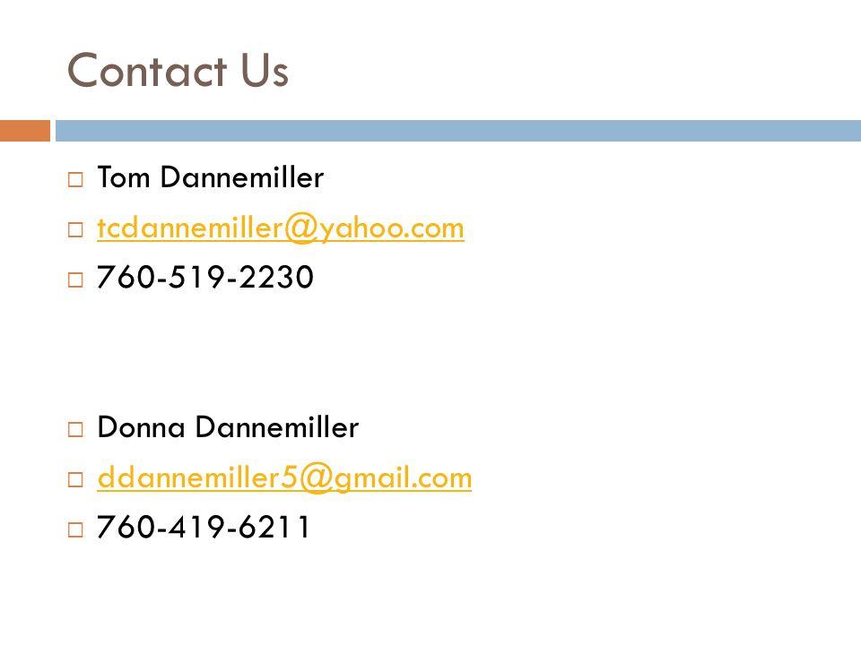 Contact Us  Tom Dannemiller  tcdannemiller@yahoo.com tcdannemiller@yahoo.com  760-519-2230  Donna Dannemiller  ddannemiller5@gmail.com ddannemiller5@gmail.com  760-419-6211
