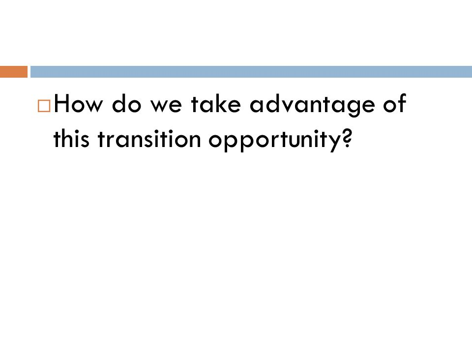  How do we take advantage of this transition opportunity