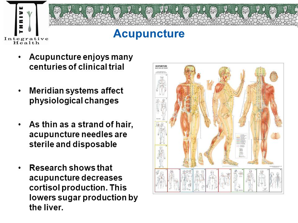 Acupuncture Acupuncture enjoys many centuries of clinical trial Meridian systems affect physiological changes As thin as a strand of hair, acupuncture
