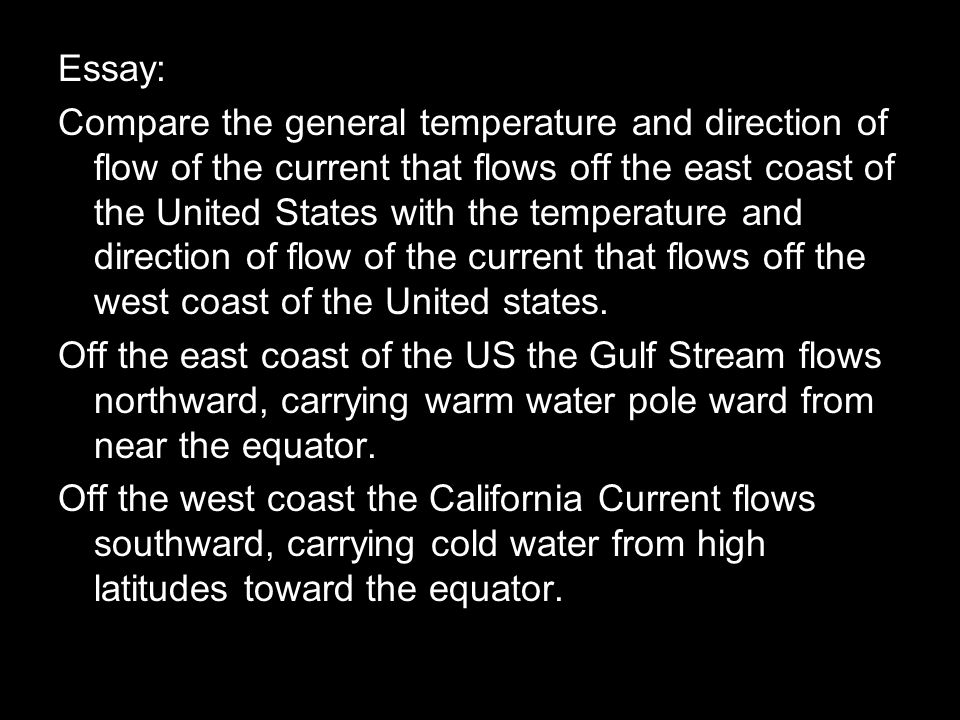 Essay: Compare the general temperature and direction of flow of the current that flows off the east coast of the United States with the temperature an