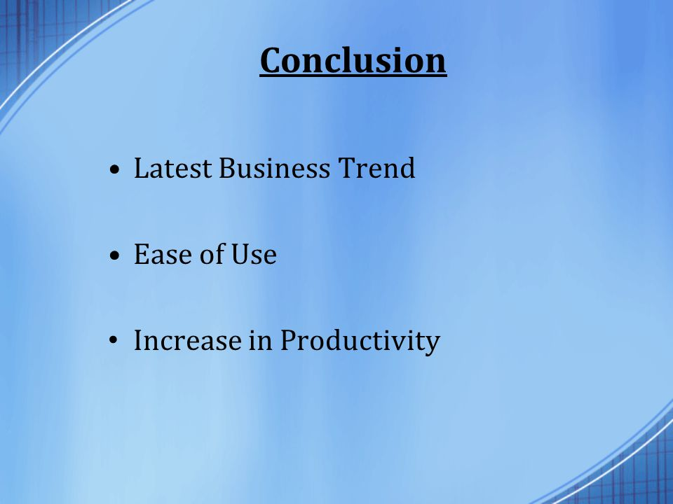 Conclusion Latest Business Trend Ease of Use Increase in Productivity