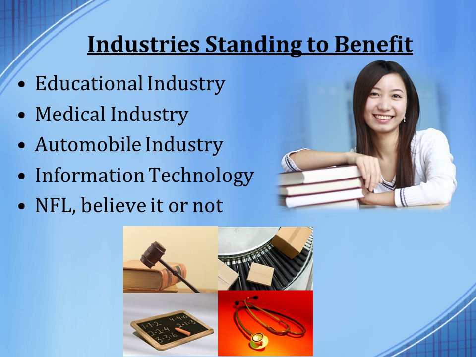 Industries Standing to Benefit Educational Industry Medical Industry Automobile Industry Information Technology NFL, believe it or not