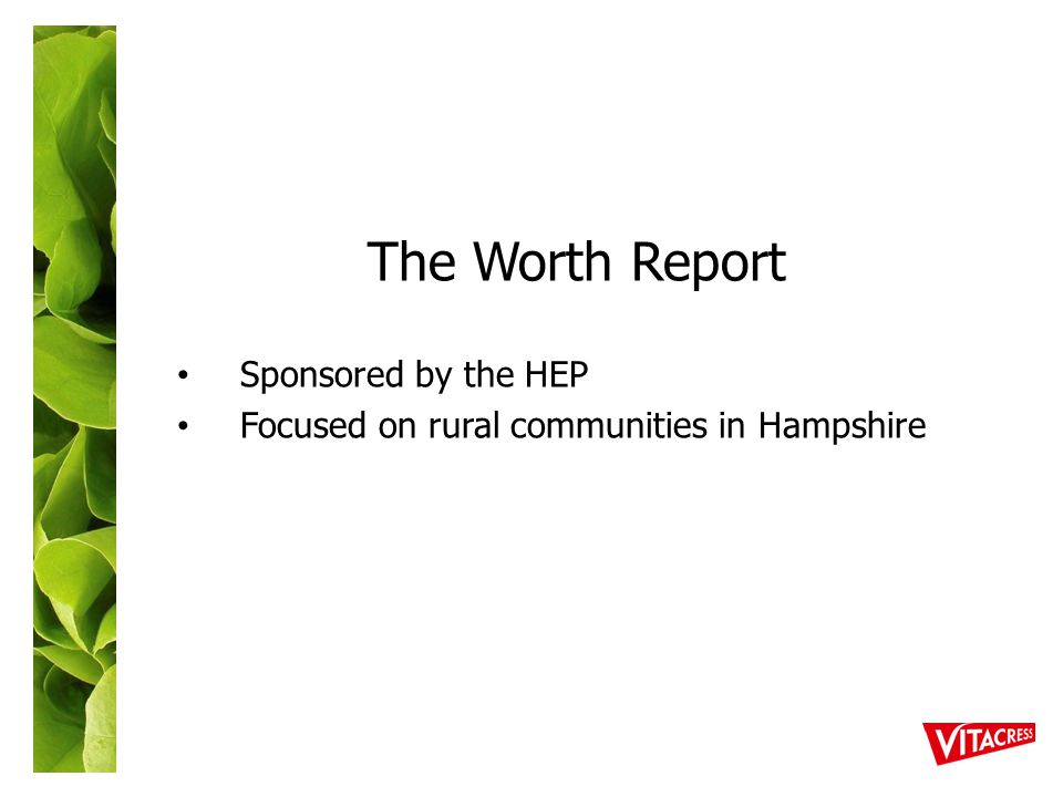 The Worth Report Sponsored by the HEP Focused on rural communities in Hampshire