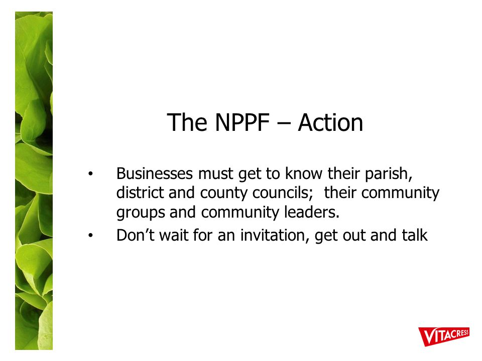 The NPPF – Action Businesses must get to know their parish, district and county councils; their community groups and community leaders.