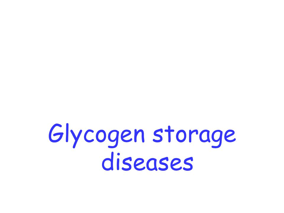 Glycogen storage diseases