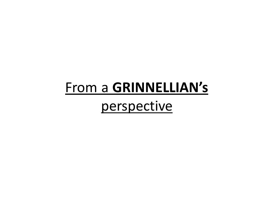 From a GRINNELLIAN's perspective