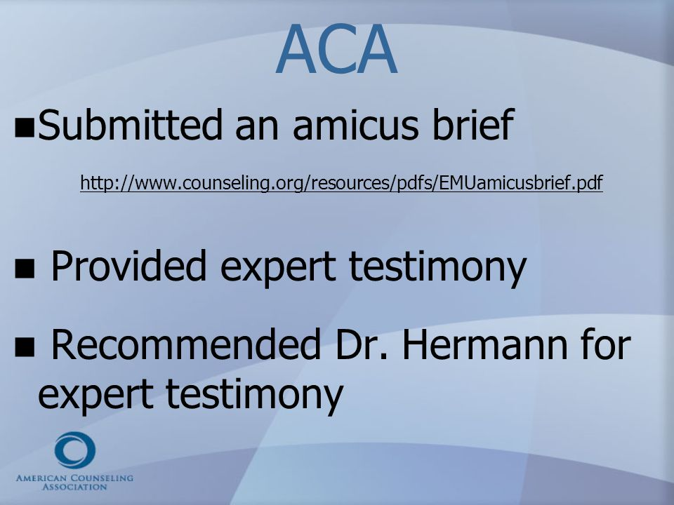 ACA Submitted an amicus brief http://www.counseling.org/resources/pdfs/EMUamicusbrief.pdf http://www.counseling.org/resources/pdfs/EMUamicusbrief.pdf