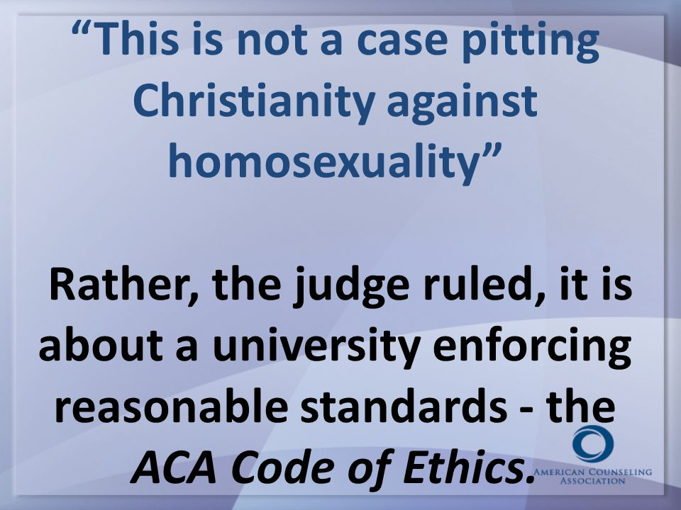 """""""This is not a case pitting Christianity against homosexuality"""" Rather, the judge ruled, it is about a university enforcing reasonable standards - the"""