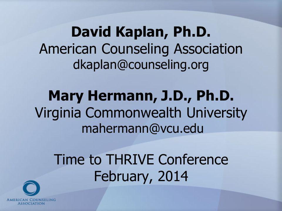 David Kaplan, Ph.D. American Counseling Association dkaplan@counseling.org Mary Hermann, J.D., Ph.D. Virginia Commonwealth University mahermann@vcu.ed