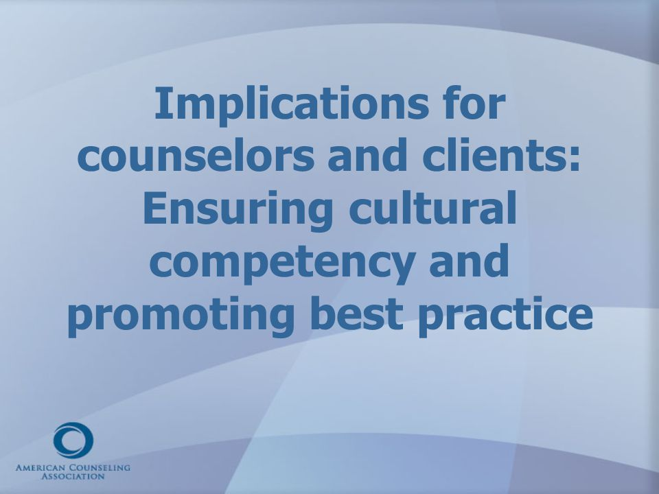 Implications for counselors and clients: Ensuring cultural competency and promoting best practice