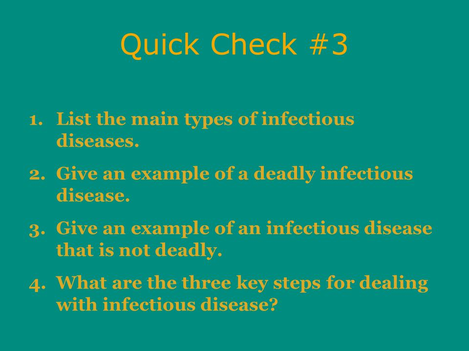 Quick Check #3 1.List the main types of infectious diseases.
