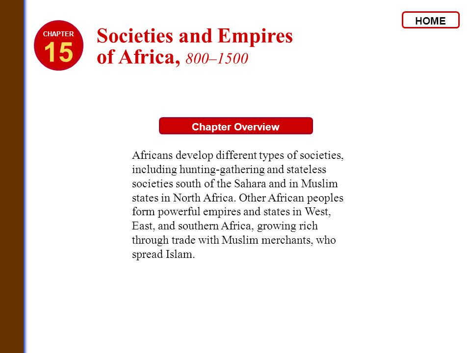 HOME Chapter Overview Africans develop different types of societies, including hunting-gathering and stateless societies south of the Sahara and in Mu