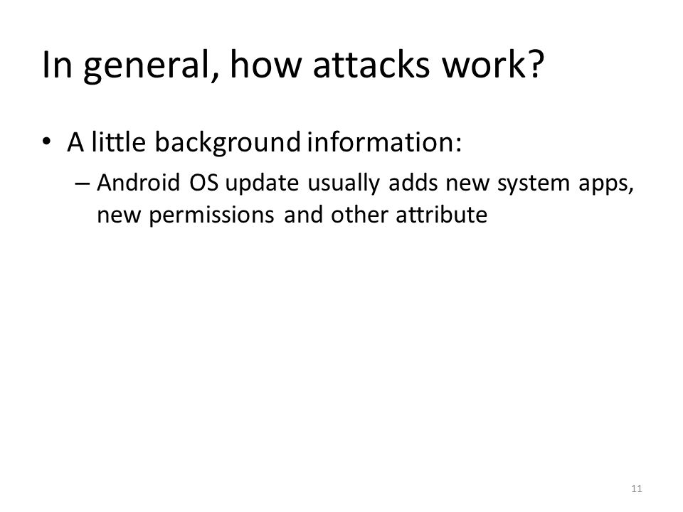 In general, how attacks work? 11 A little background information: – Android OS update usually adds new system apps, new permissions and other attribut
