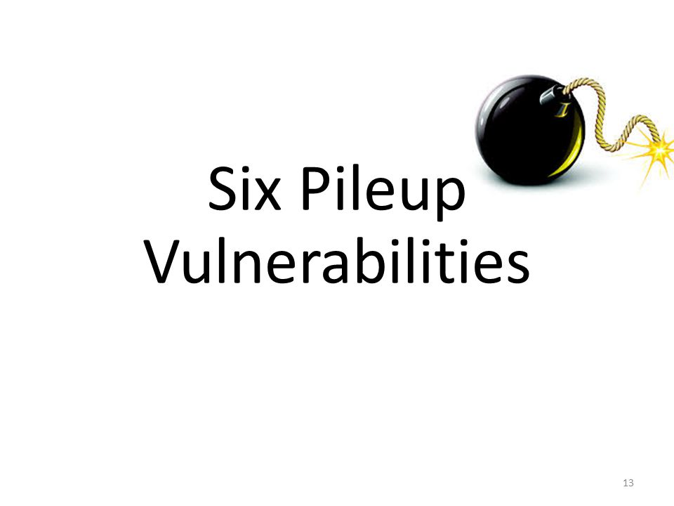 13 Six Pileup Vulnerabilities