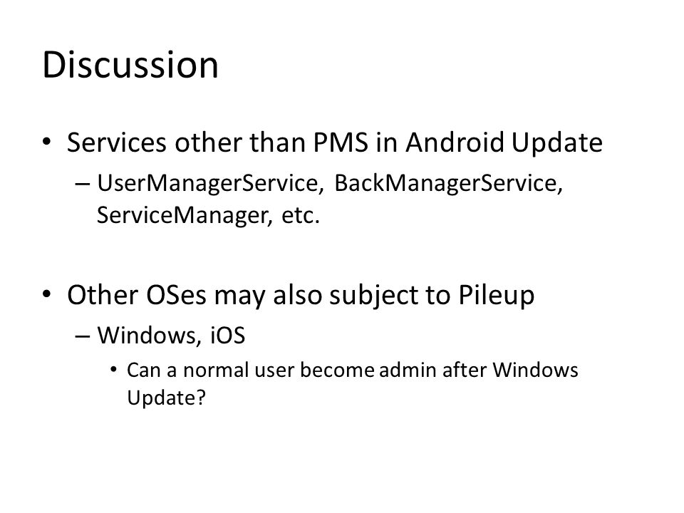Discussion Services other than PMS in Android Update – UserManagerService, BackManagerService, ServiceManager, etc. Other OSes may also subject to Pil