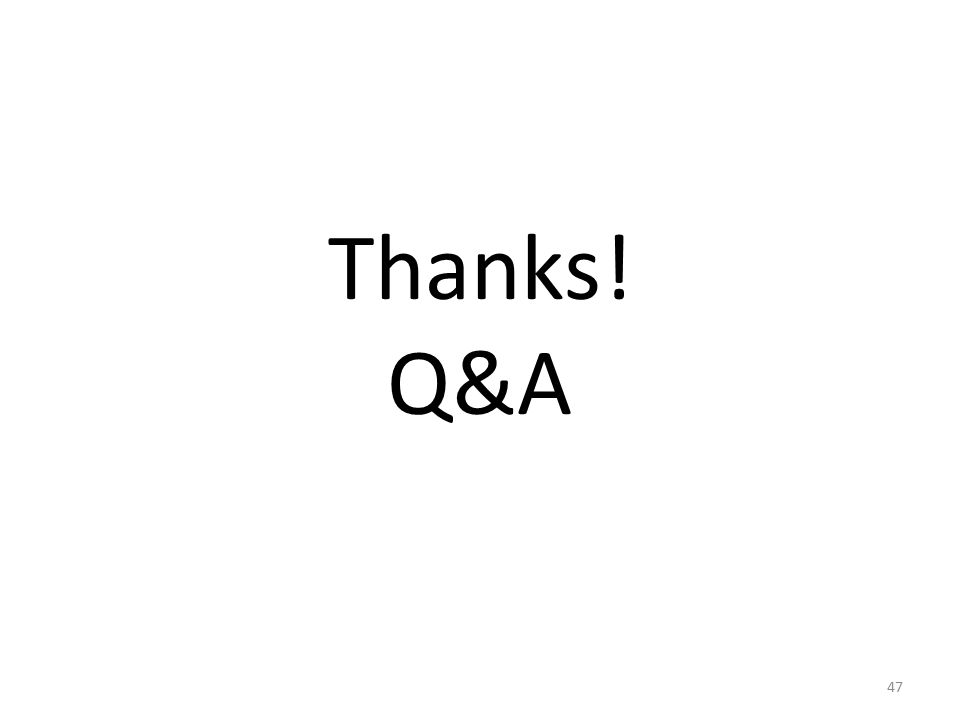 Thanks! Q&A 47