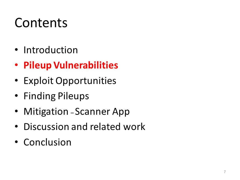 Contents Introduction Pileup Vulnerabilities Exploit Opportunities Finding Pileups Mitigation – Scanner App Discussion and related work Conclusion 7