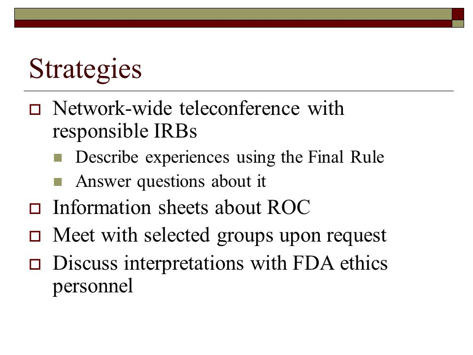 Strategies  Network-wide teleconference with responsible IRBs Describe experiences using the Final Rule Answer questions about it  Information sheet