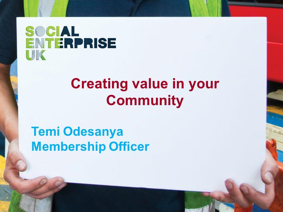 Creating value in your Community Temi Odesanya Membership Officer
