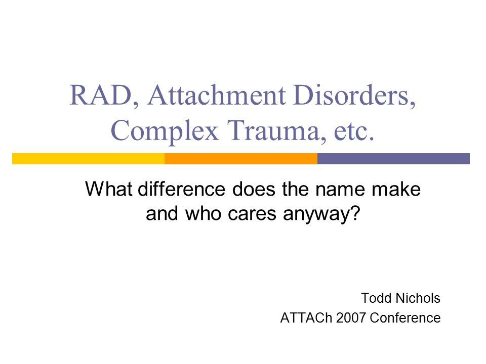 RAD, Attachment Disorders, Complex Trauma, etc.