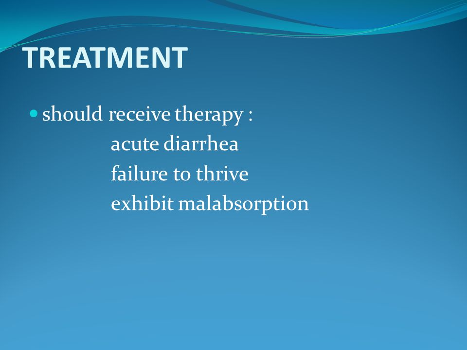 TREATMENT should receive therapy : acute diarrhea failure to thrive exhibit malabsorption