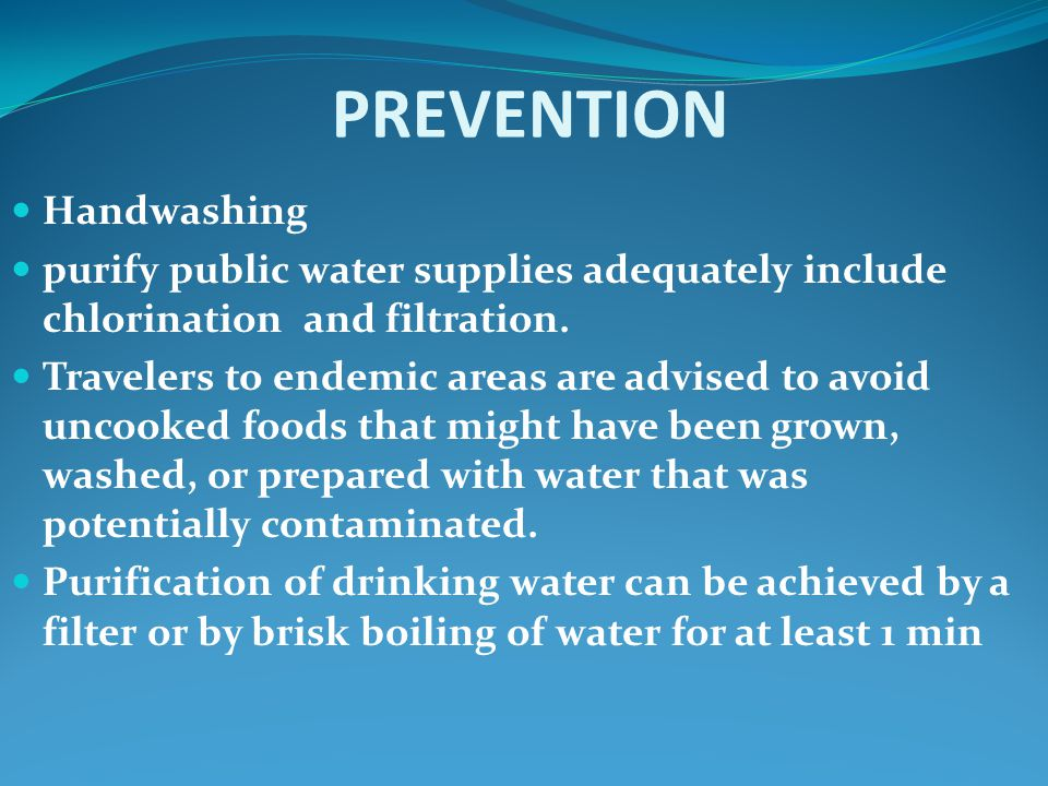 PREVENTION Handwashing purify public water supplies adequately include chlorination and filtration.
