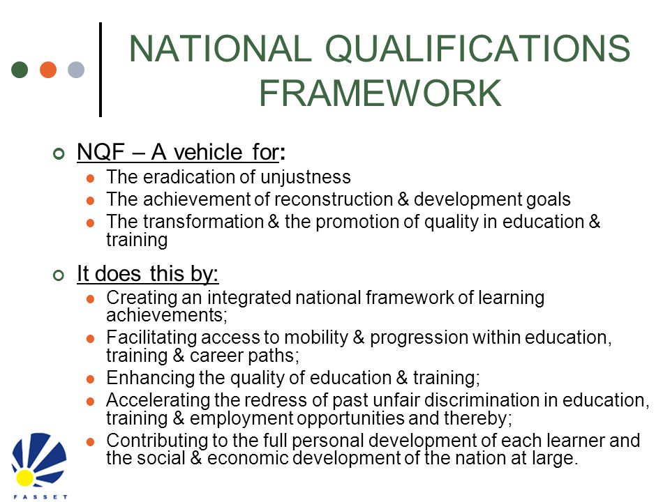 NATIONAL QUALIFICATIONS FRAMEWORK NQF – A vehicle for: The eradication of unjustness The achievement of reconstruction & development goals The transfo