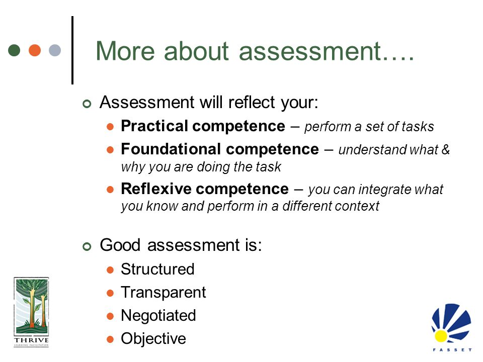 More about assessment…. Assessment will reflect your: Practical competence – perform a set of tasks Foundational competence – understand what & why yo