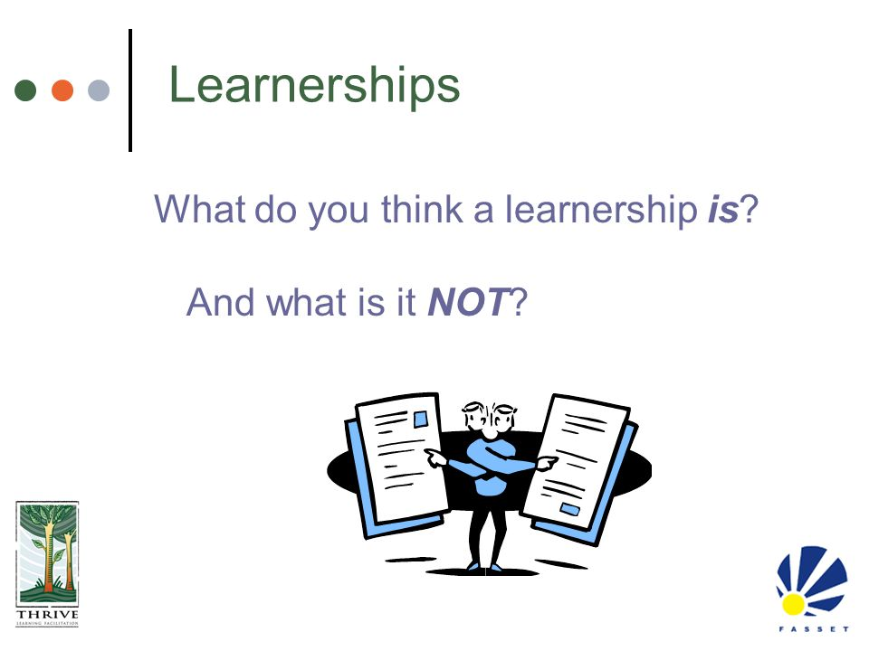 Learnerships What do you think a learnership is? And what is it NOT?