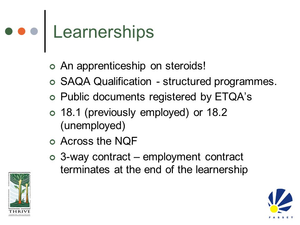 Learnerships An apprenticeship on steroids! SAQA Qualification - structured programmes. Public documents registered by ETQA's 18.1 (previously employe