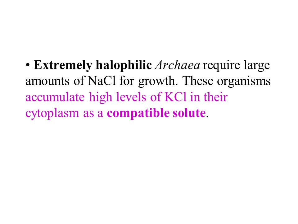 Extremely halophilic Archaea require large amounts of NaCl for growth. These organisms accumulate high levels of KCl in their cytoplasm as a compatibl